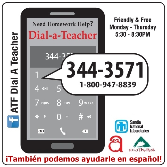 Need homework help? Call Dial-a-Teacher at 344-3571 or 1-800-947-8839! It s a free service from Monday     Thursday, 5 30 pm     8 30 pm! Tambien podemos ayudarle en espanol!